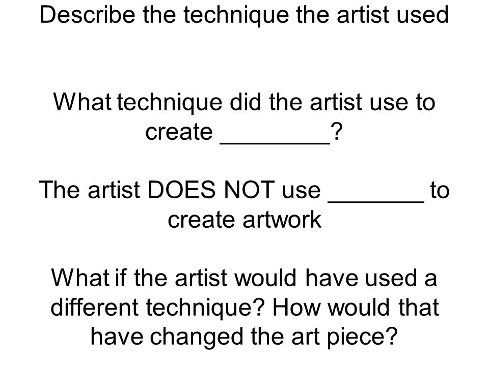Describe the technique the artist used What technique did the artist use to create ________.