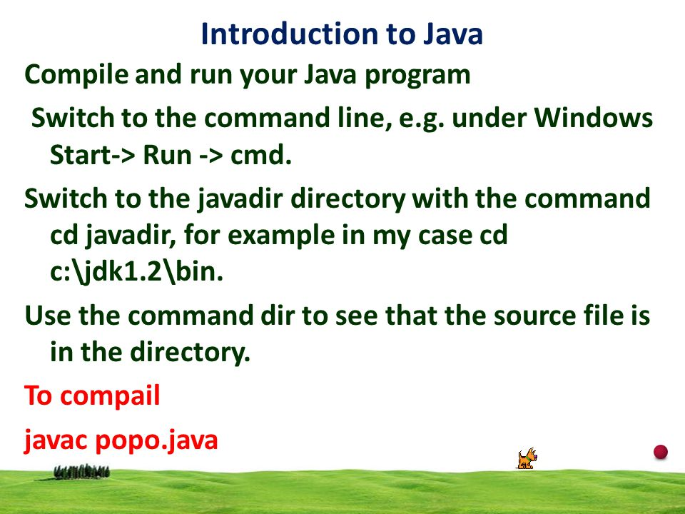 Introduction to Java Compile and run your Java program