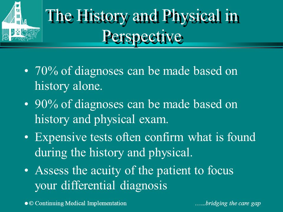 The History and Physical in Perspective