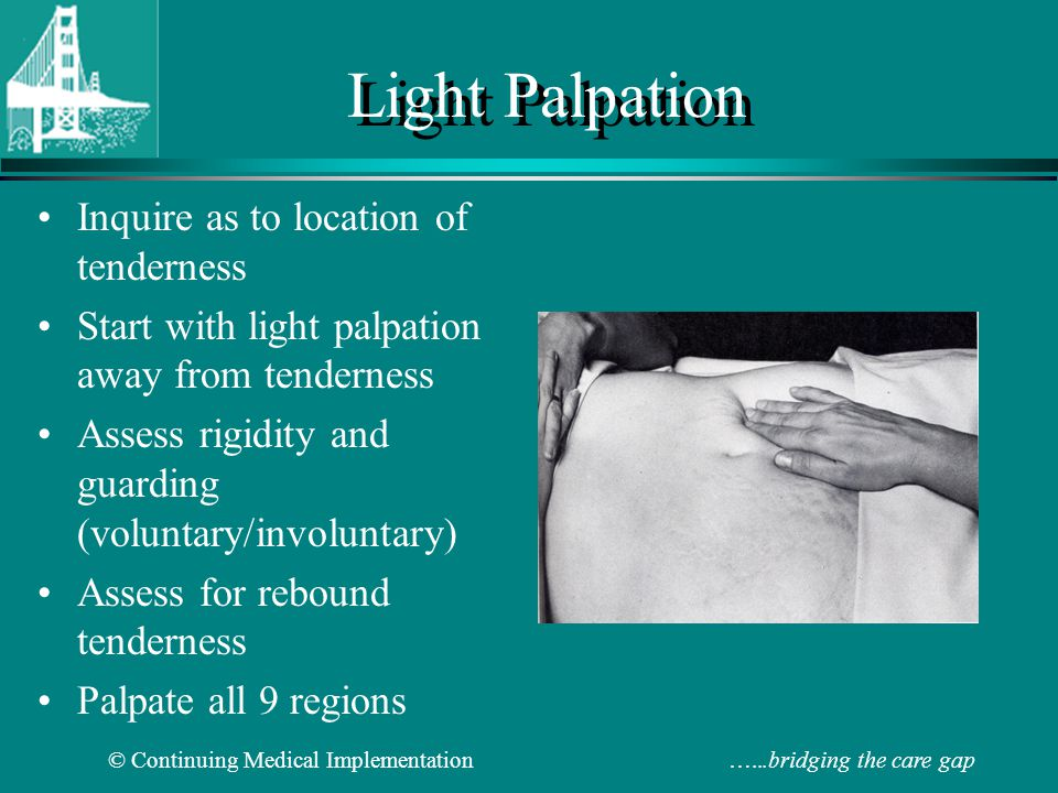 Light Palpation Inquire as to location of tenderness
