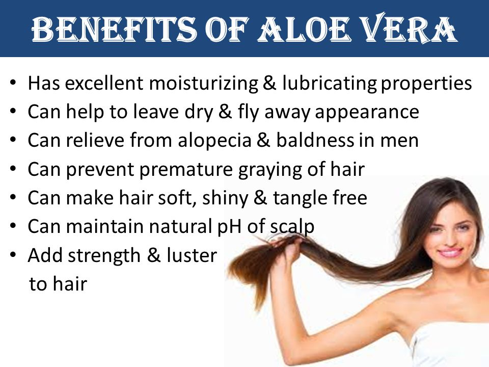 Benefits of Aloe Vera Has excellent moisturizing & lubricating properties. Can help to leave dry & fly away appearance.