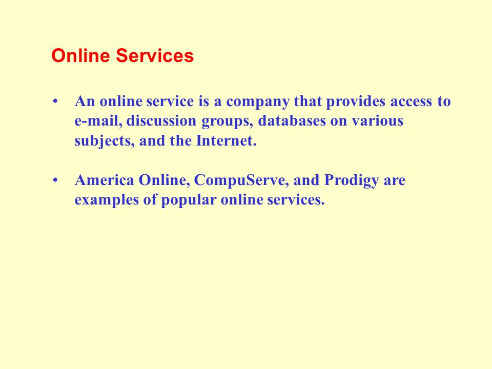 Online Services An online service is a company that provides access to e-mail, discussion groups, databases on various subjects, and the Internet.