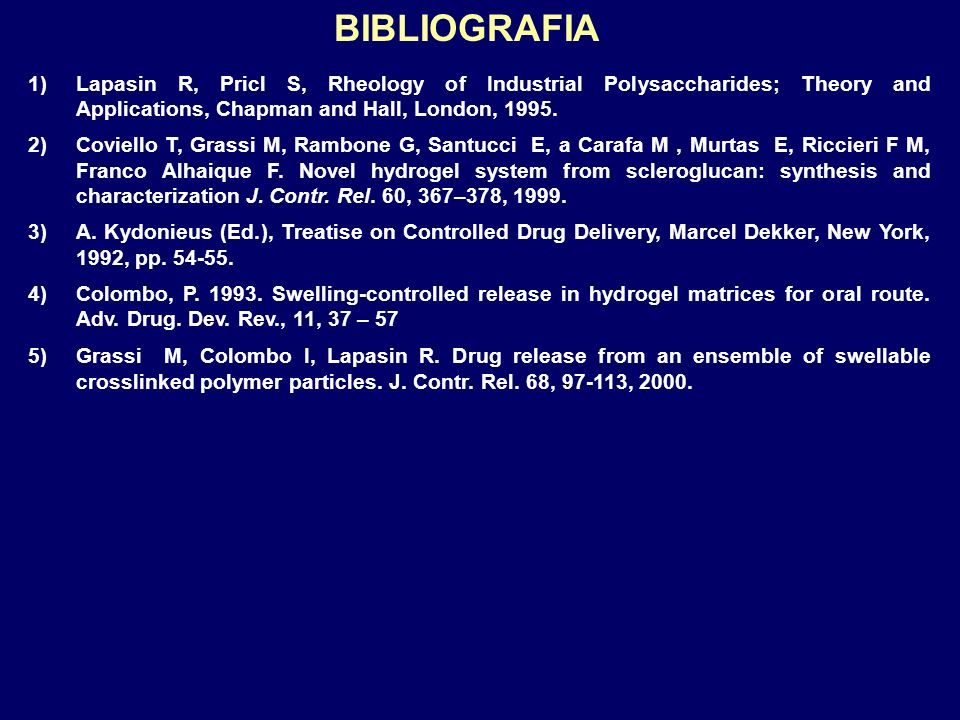 BIBLIOGRAFIA Lapasin R, Pricl S, Rheology of Industrial Polysaccharides; Theory and Applications, Chapman and Hall, London, 1995.