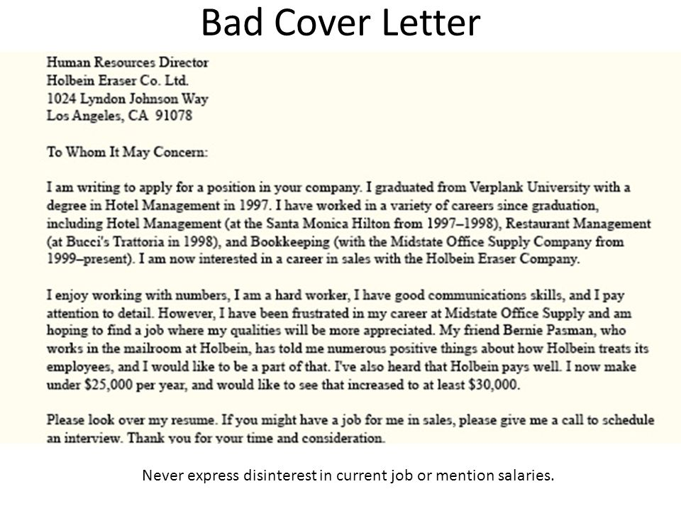 Bad Cover Letter Never express disinterest in current job or mention salaries.