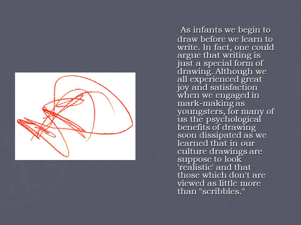 As infants we begin to draw before we learn to write