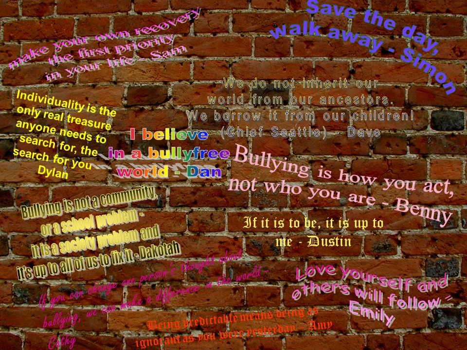I believe in a bullyfree Bullying is how you act, world - Dan