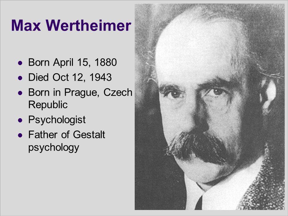 Max Wertheimer Born April 15, 1880 Died Oct 12, 1943