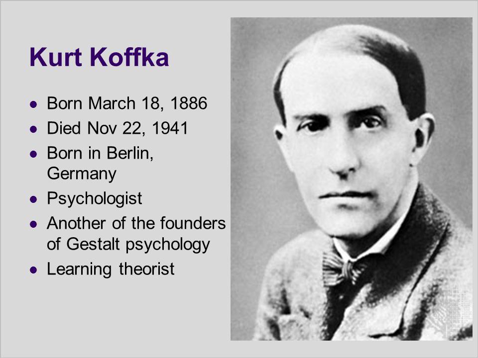 Kurt Koffka Born March 18, 1886 Died Nov 22, 1941