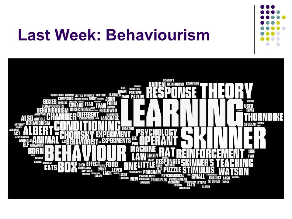 Last Week: Behaviourism
