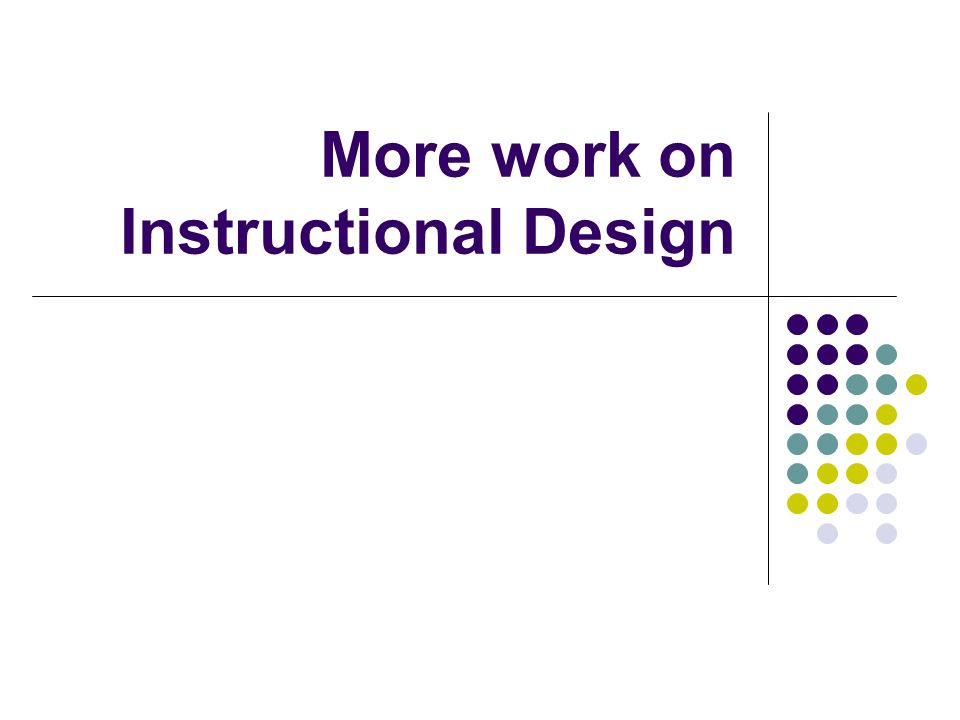 More work on Instructional Design