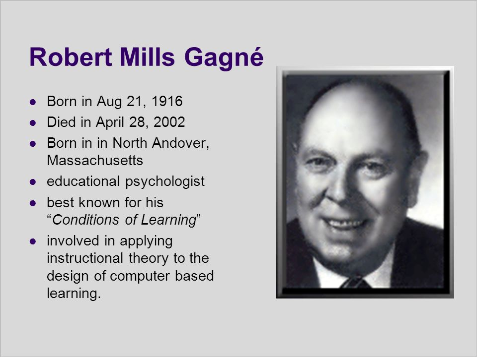 Robert Mills Gagné Born in Aug 21, 1916 Died in April 28, 2002