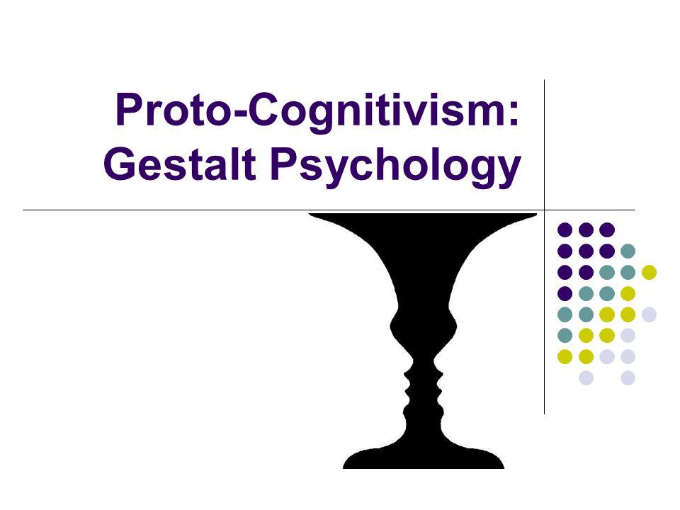 Proto-Cognitivism: Gestalt Psychology