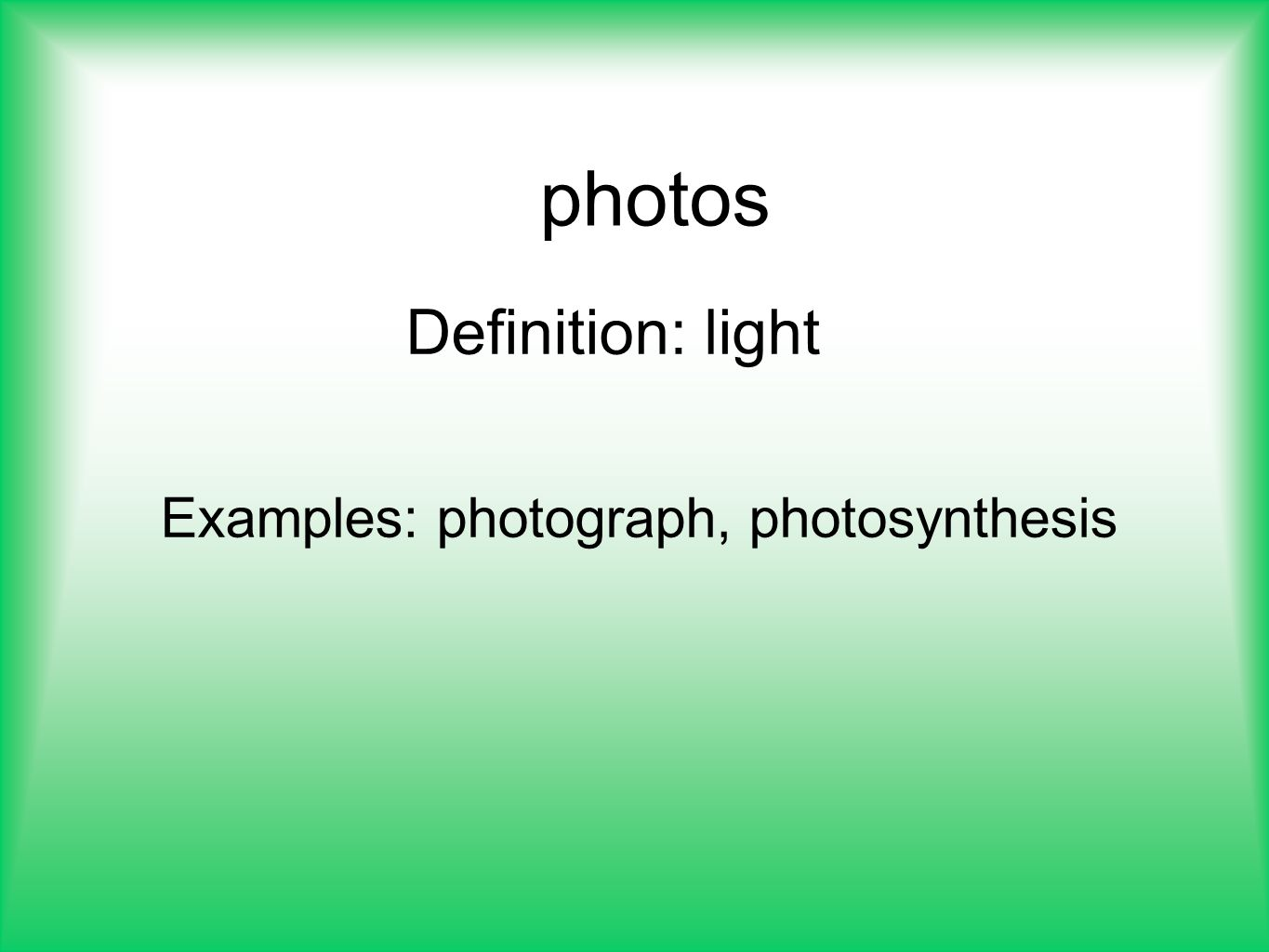 8 photos Definition: light Examples: photograph, photosynthesis