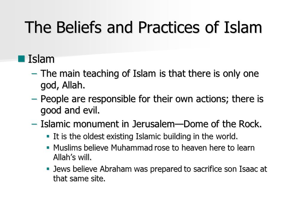 the teachings practices and beliefs of islam Islam is a monotheistic faith centered around belief in the one god (allah) in this   these are guides for daily life for putting the beliefs of muslims into practice.