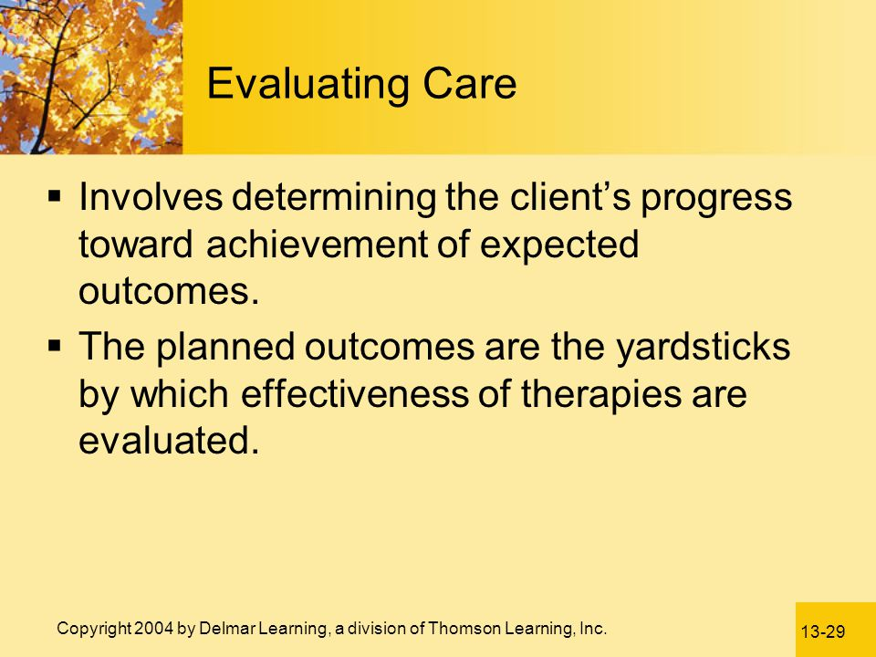 Evaluating Care Involves determining the client's progress toward achievement of expected outcomes.