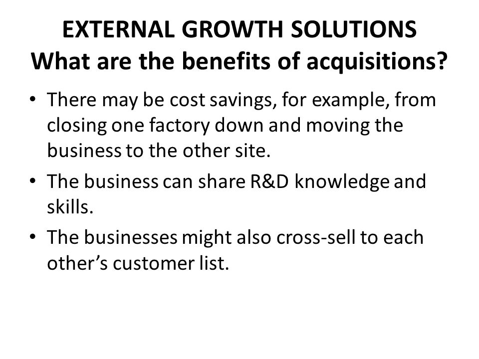 """external growth for a business Business growth 1  – growth from """"within the business"""" eg new products expansion into new markets • external: – growth from takeovers & mergers."""