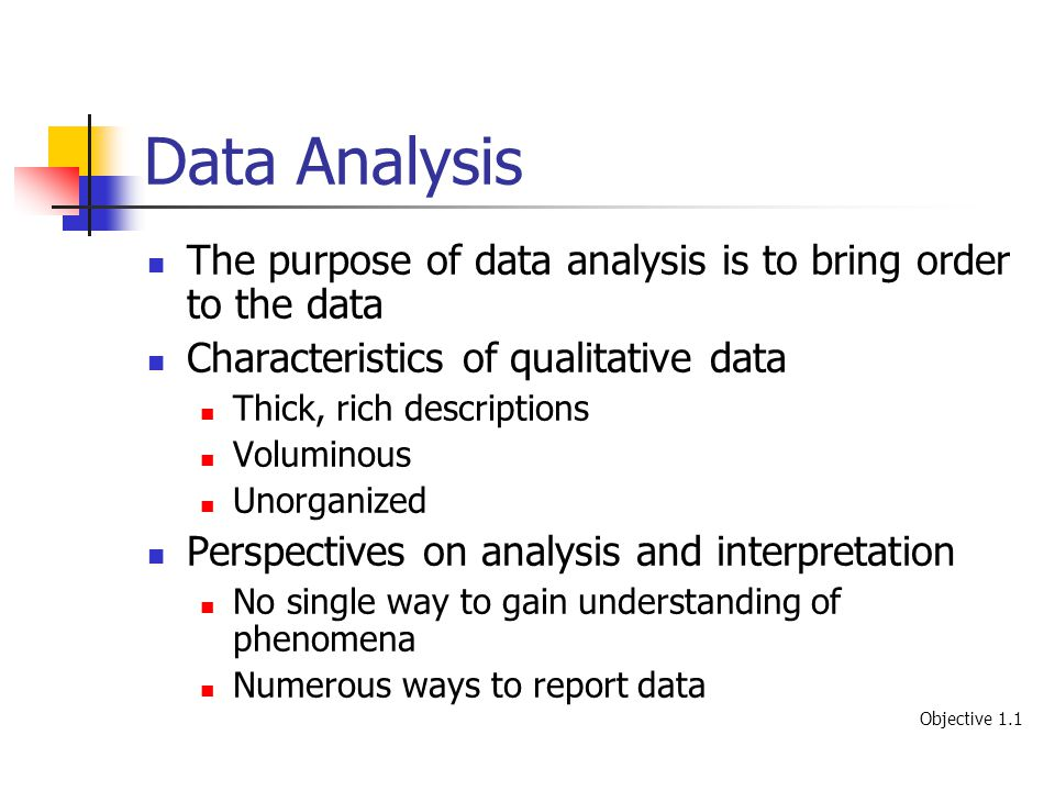 Data Analysis The purpose of data analysis is to bring order to the data. Characteristics of qualitative data.