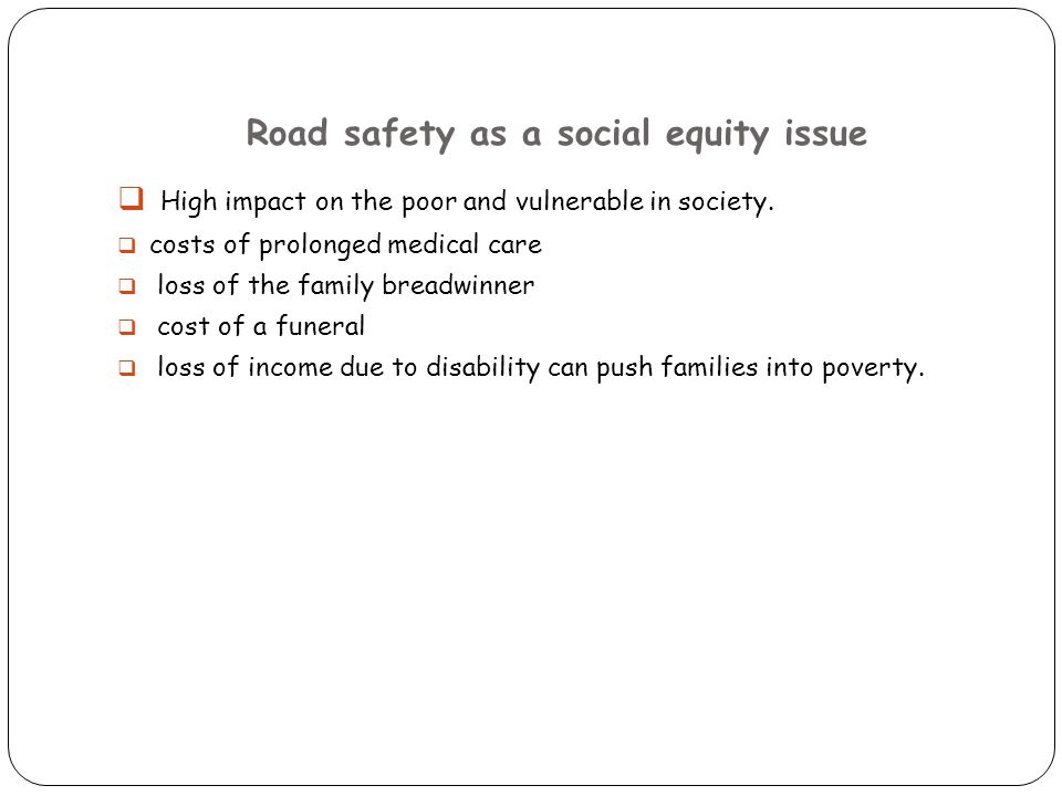 road accidents as a health issue Conclusion: the results of this article clearly highlight the significant burden that road traffic injuries pose on the health of the egyptian population limited public awareness of the issue coupled with diminished emphasis on road safety policies at the national level results in reduced interest in this topic.