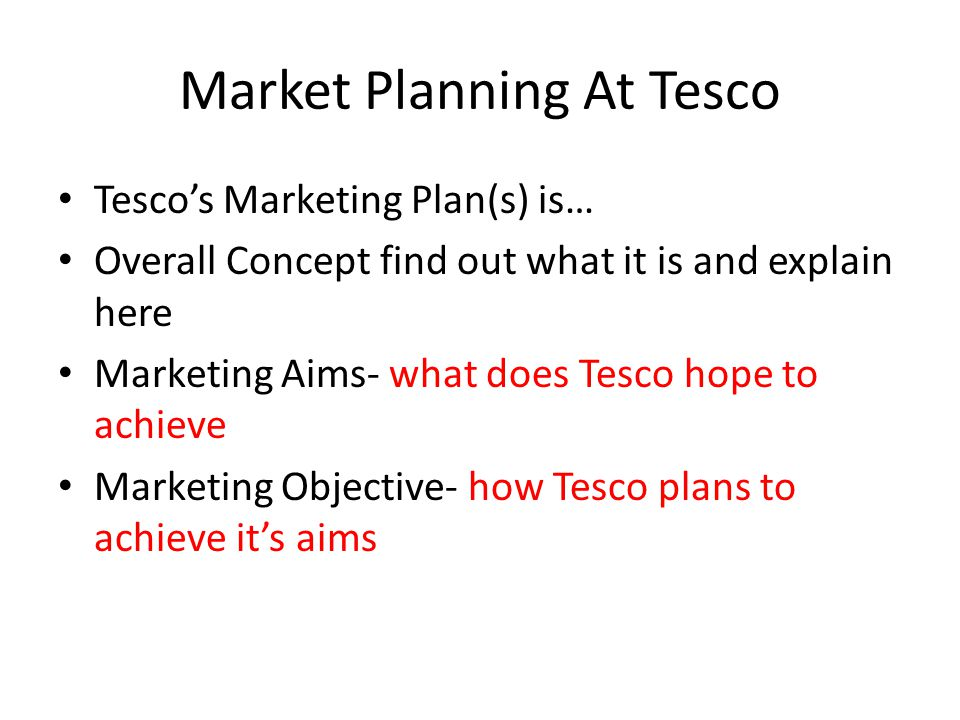 tesco marketing aims and objectives Aim 6 16 research objective 6 17 research methodology 6 171  research  tesco's largest market is uk (mcloughlin and aaker, 2010) it works  under.