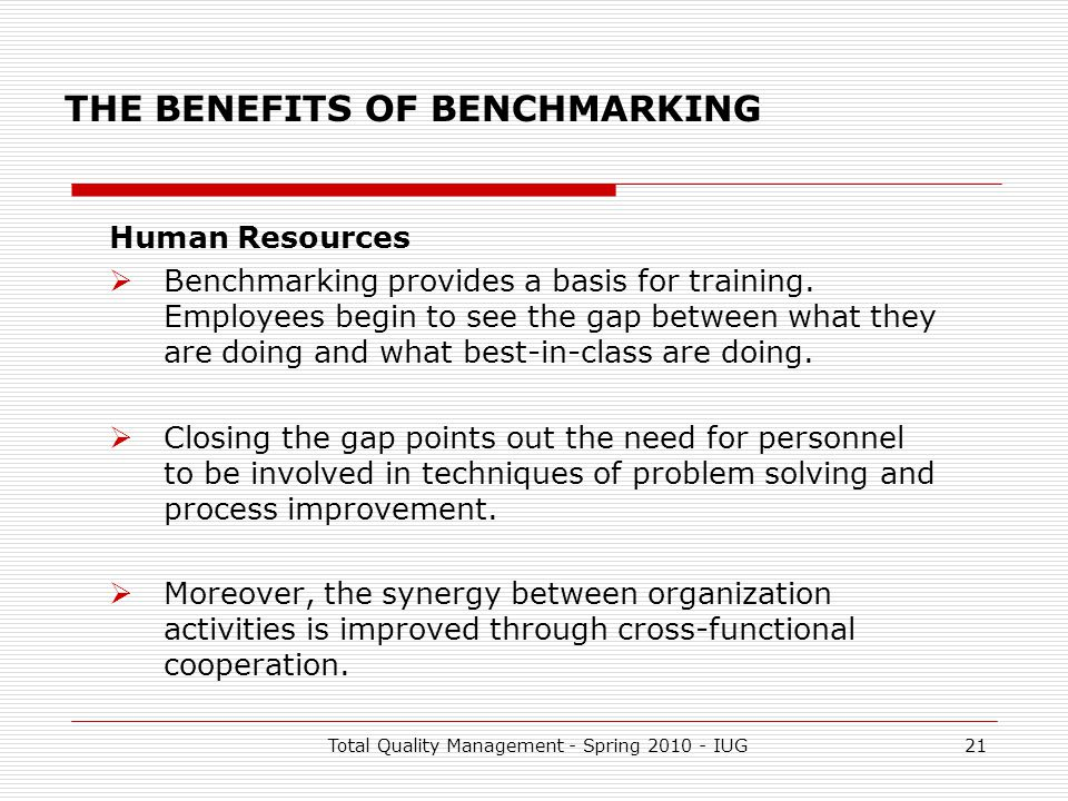 the benefits of total quality management to employees Tqm stresses on bringing attitudinal changes and improvements in the performance of employees by promoting proper work culture and effective team work it provides excellent opportunities for self development and increasing employee's interest in the job.