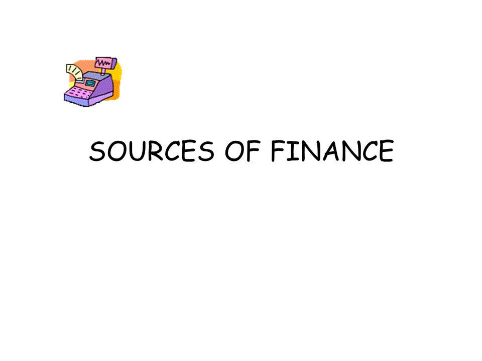 SOURCES OF FINANCE