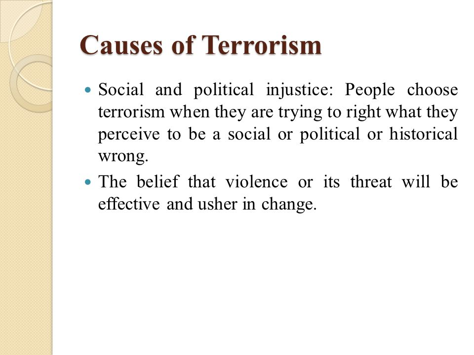 """injustice as one of the causes of terrorism The word terrorism means """"the use of violent acts to frighten the people in an area"""" here are the top 10 reasons why people become terrorists  injustice when."""