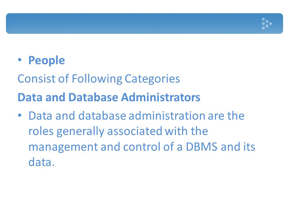 People Consist of Following Categories. Data and Database Administrators.