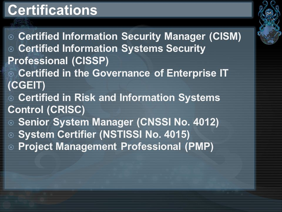 Certifications Certified Information Security Manager (CISM)
