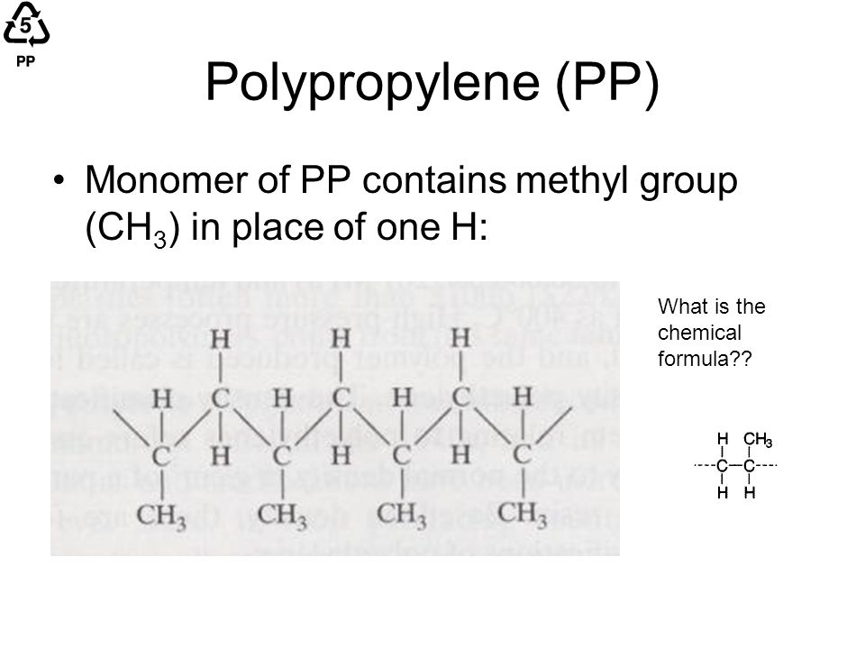 Polypropylene (PP) Monomer of PP contains methyl group (CH3) in place of one H: What is the chemical formula