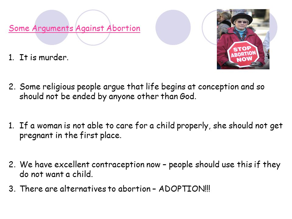an argument against the right to have an abortion Common conservative argument against abortion  story is to demonstrate when women takes reasonable precautions & gets pregnant its ethically permissible for them to have an abortion bc right to life of fetuses doesnt entitle them to continue to use a pregnant womans body (analogy.