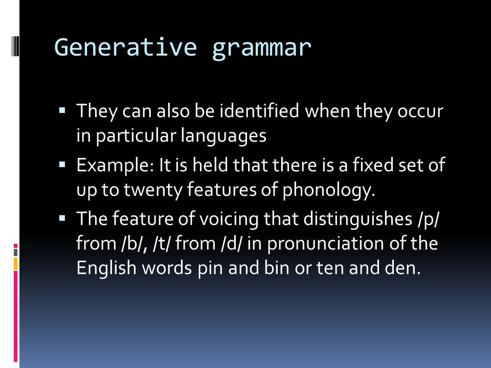 Generative grammar They can also be identified when they occur in particular languages.