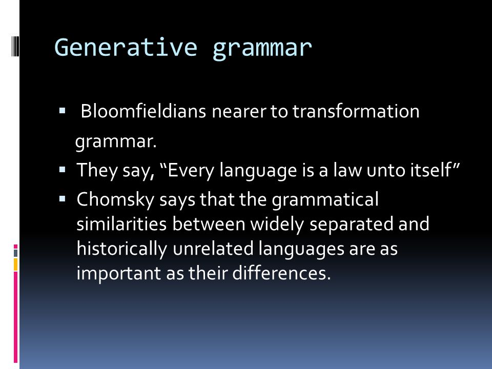 Generative grammar Bloomfieldians nearer to transformation grammar.