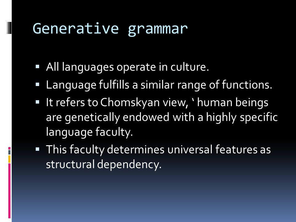 Generative grammar All languages operate in culture.