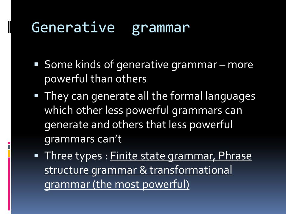 Generative grammar Some kinds of generative grammar – more powerful than others.
