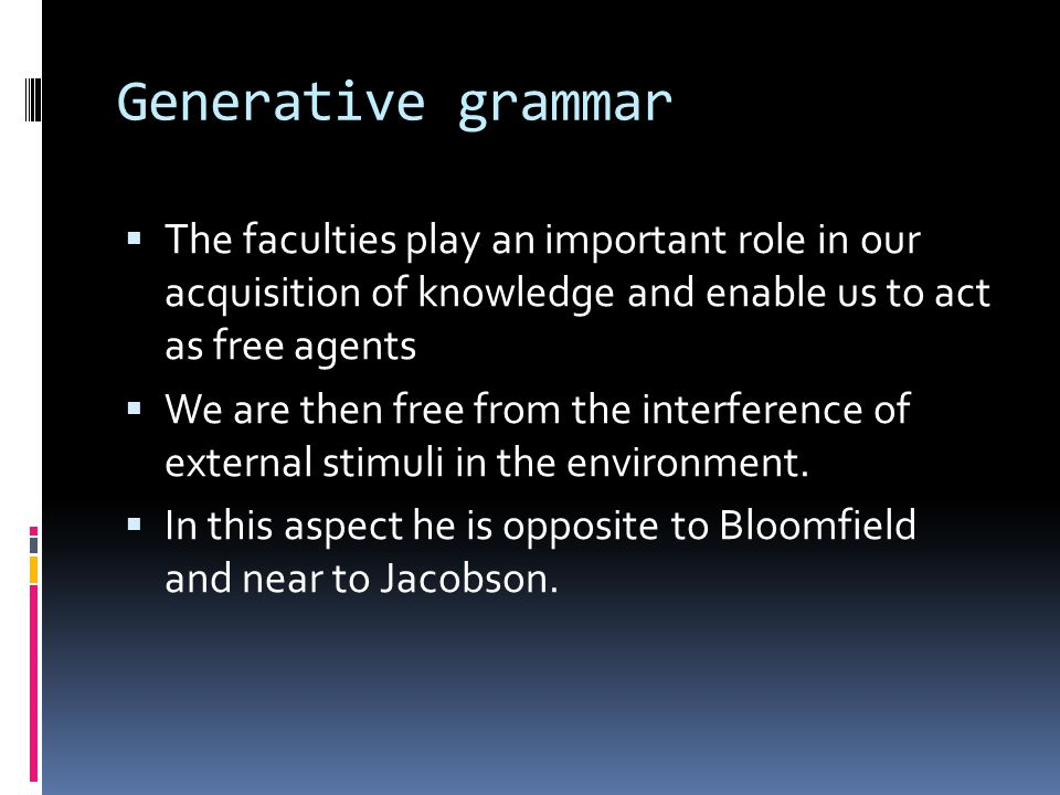 Generative grammar The faculties play an important role in our acquisition of knowledge and enable us to act as free agents.