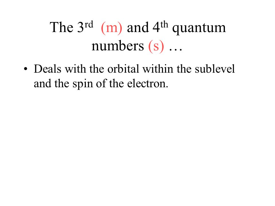 The 3rd (m) and 4th quantum numbers (s) …
