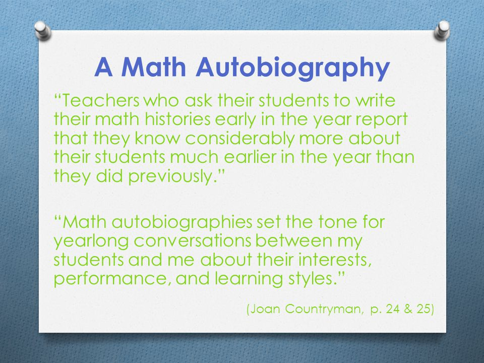 math autobiography My math autobiography assignment by: natalie sarra in the past (my experiences the what) growing up i felt as though i faced barriers and experienced different treatment to learning.