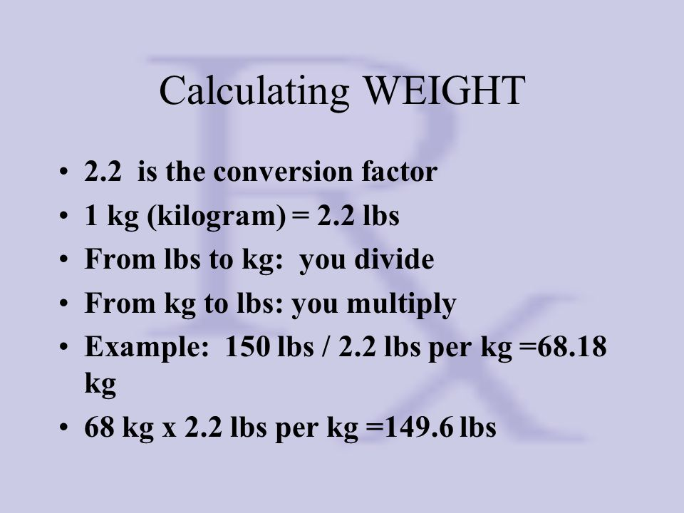 Calculating WEIGHT 2.2 is the conversion factor