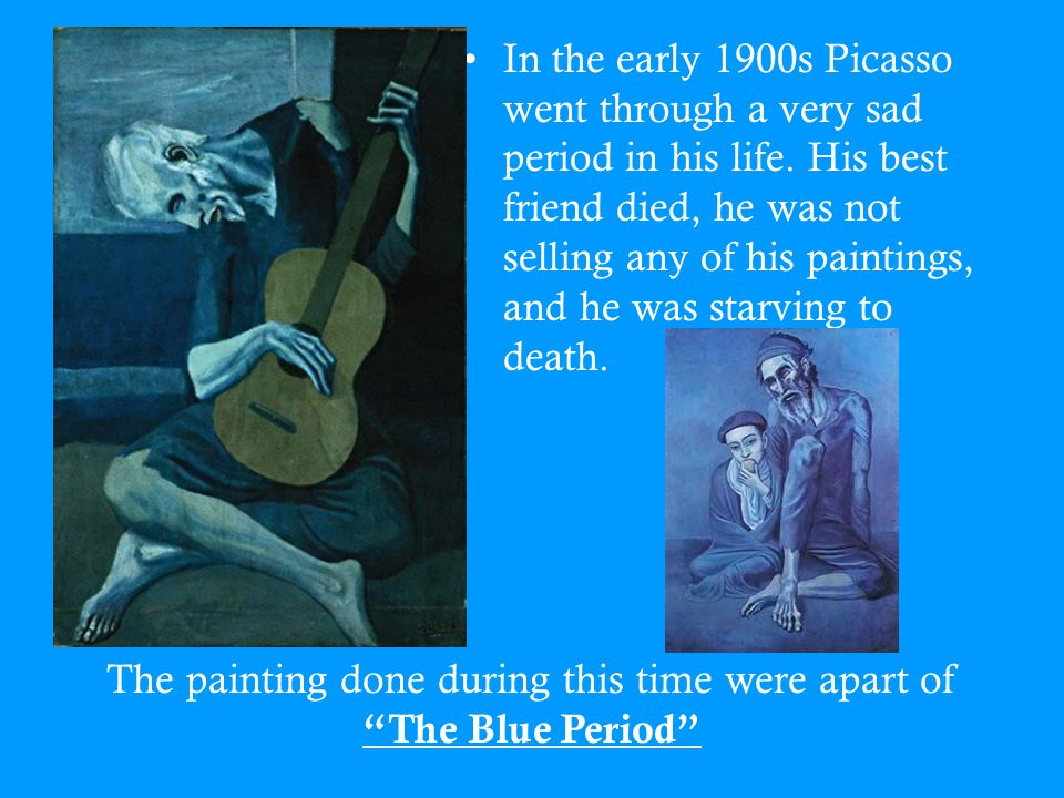 an analysis of the life of pablo picasso and his blue period of painting Art critics and historians typically break pablo picasso's adult career into distinct periods, the first of which lasted from 1901 to 1904 and is called his blue period, after the color that.