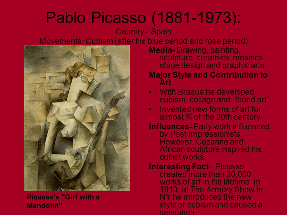 Pablo Picasso ( ): Country- Spain Movements- Cubism (after his blue period and rose period)