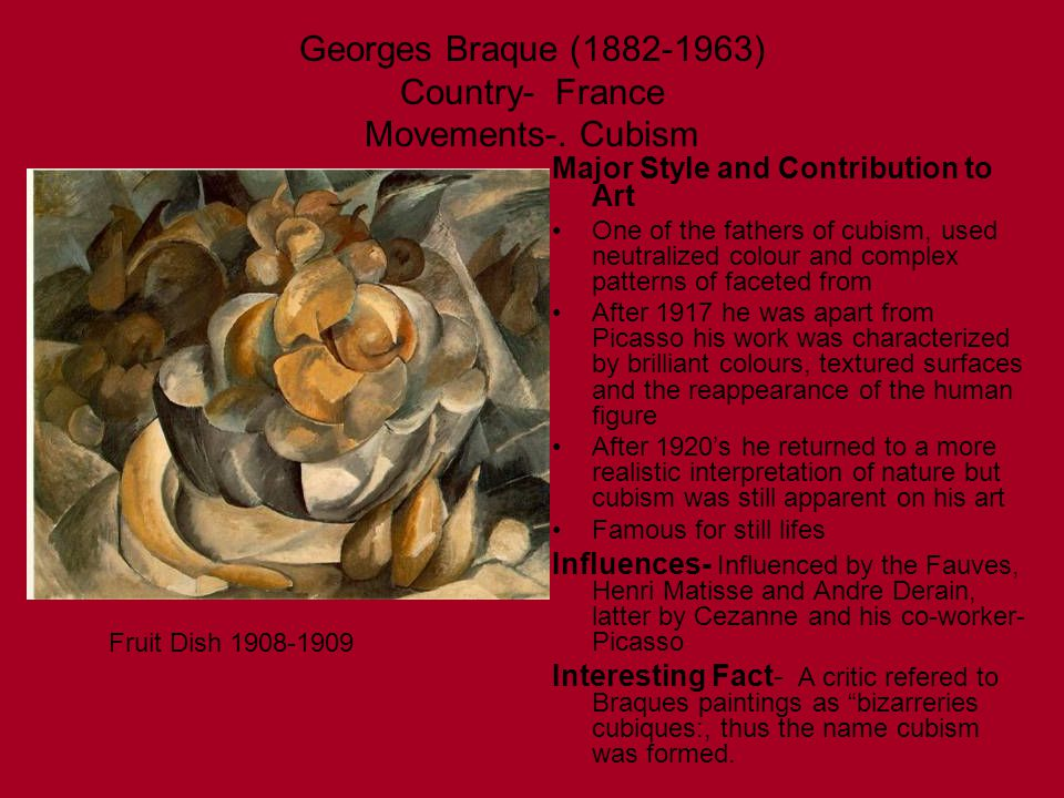 Georges Braque ( ) Country- France Movements-. Cubism