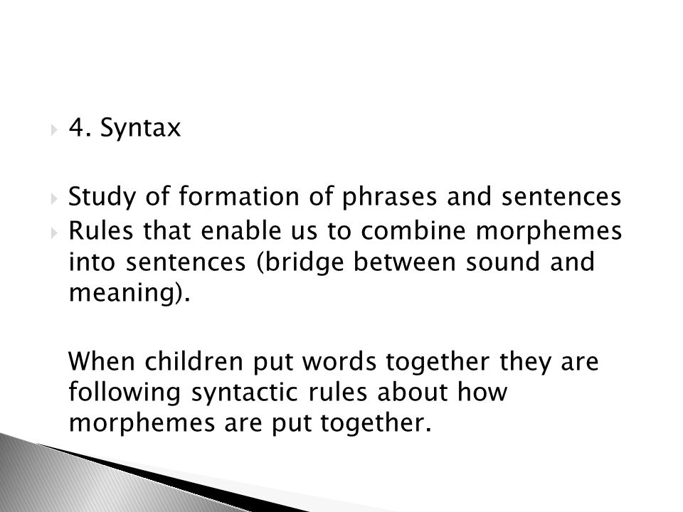 4. Syntax Study of formation of phrases and sentences.