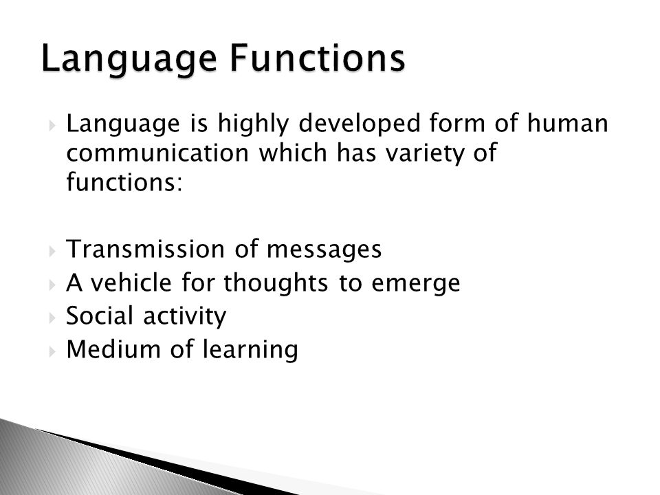 Language Functions Language is highly developed form of human communication which has variety of functions: