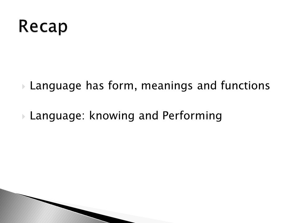 Recap Language has form, meanings and functions