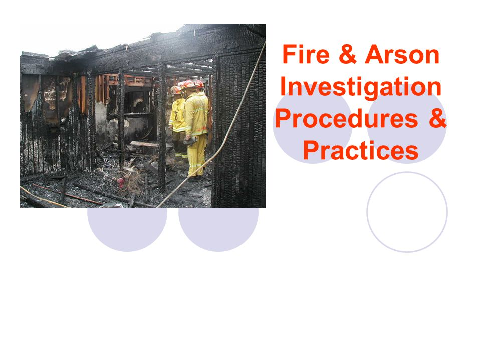 Fire & Arson Investigation Procedures & Practices - ppt ...
