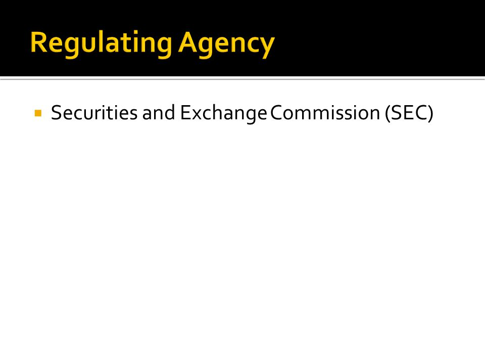 Regulating Agency Securities and Exchange Commission (SEC)