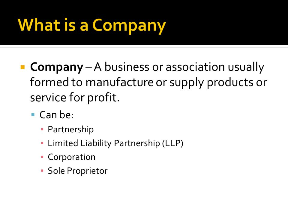 What is a Company Company – A business or association usually formed to manufacture or supply products or service for profit.