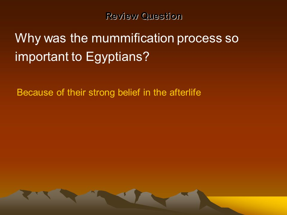 Why was the mummification process so important to Egyptians