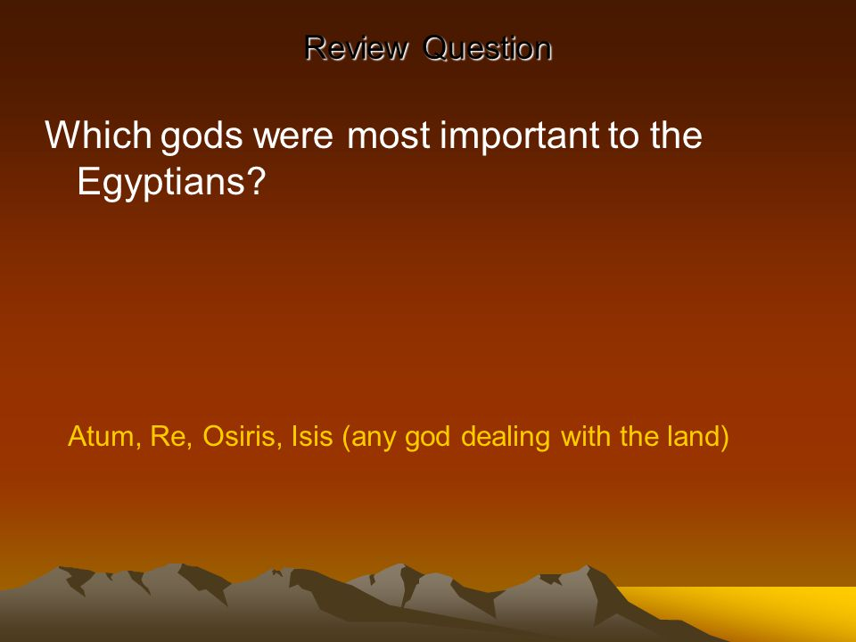 Which gods were most important to the Egyptians