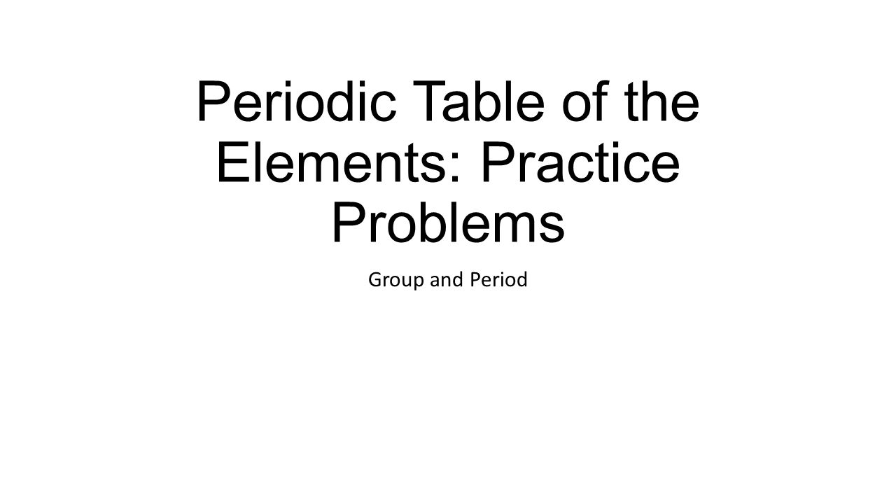 Periodic table of the elements practice problems ppt download periodic table of the elements practice problems gamestrikefo Images